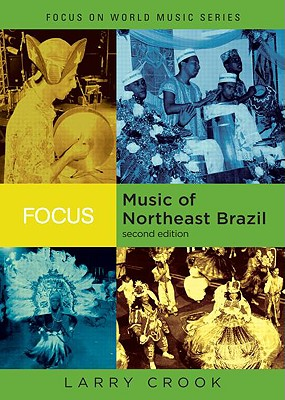 Focus, Music of Northeast Brazil By Crook, Larry