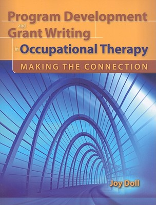 Program Development and Grant Writing in Occupational Therapy By Doll, Joy